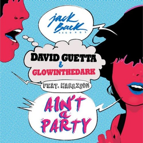 David Guetta & Glowinthedark - Ain't a Party