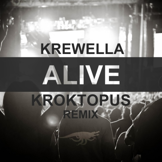 Krewella – Alive (Kroktopus Remix) [Free Download]