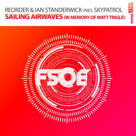 ReOrder & Ian Standerwick Pres. Skypatrol – Sailing Airwaves (In Memory Of Matt Trigle) (Original Mix)
