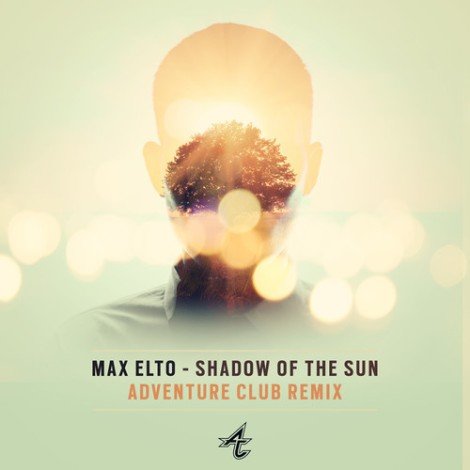Max Elto-Shadow Of The Sun(Adventure Club Remix) [Free Download]