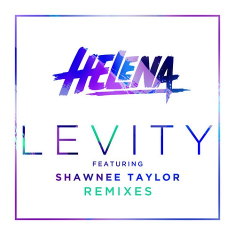 Helena ft. Shawnee Taylor - Levity (The Remixes) [EP]