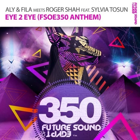 Preview: Aly & Fila meets Roger Shah Ft. Sylvia Tosun - Eye 2 Eye (FSOE 350 Anthem)
