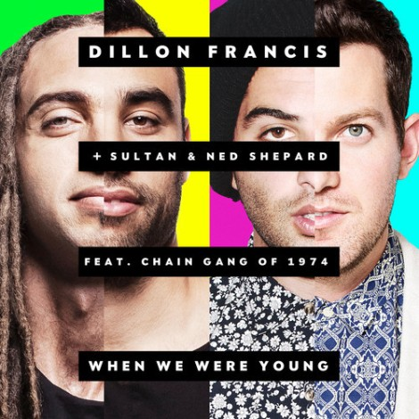 Dillon Francis + Sultan & Ned Shepard - When We Were Young Feat. The Chain Gang Of 1974