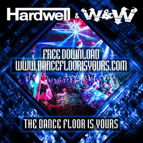 Hardwell & W&W - The Dance Floor Is Yours (Original Mix) [Free Download]